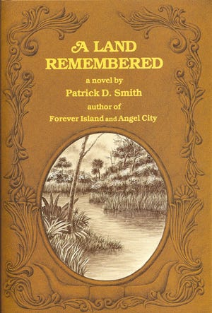 """A Land Remembered"" is a novel by Patrick D. Smith."