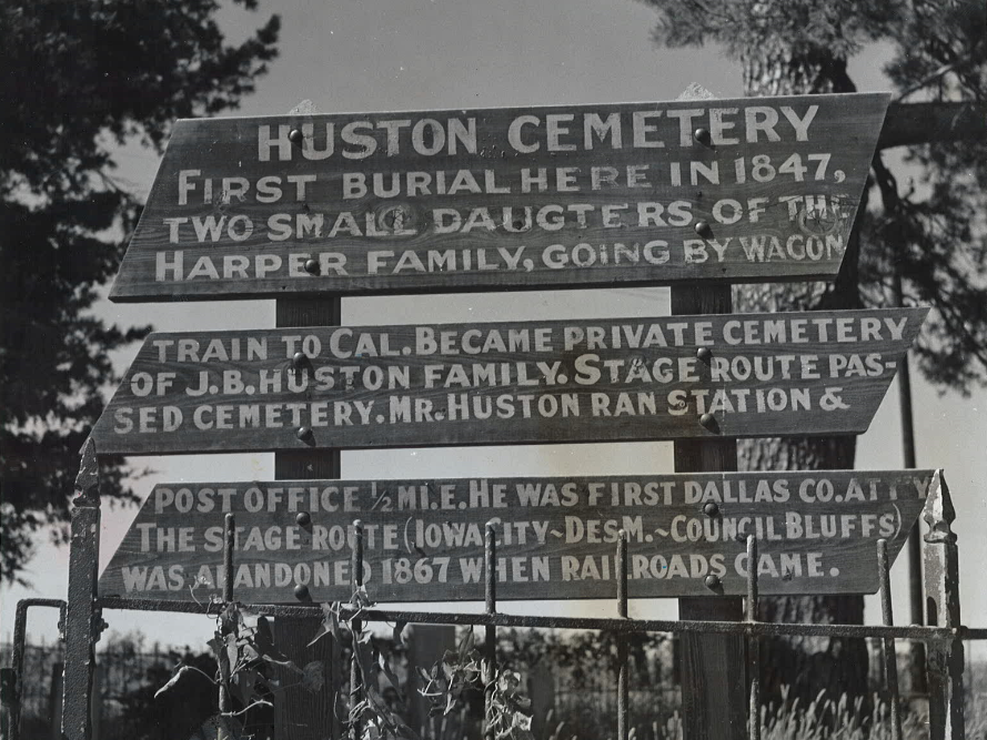 From 1962: A sign at tiny Huston Cemetery in Dallas County lists, among other things, the first burials. There are 19 headstones, including the graves of several Huston family members. James B. Huston, who died in 1889, is believed to be the last person buried in Huston Cemetery. His wife, Nancy Hill Huston, and six of their children are also buried there.