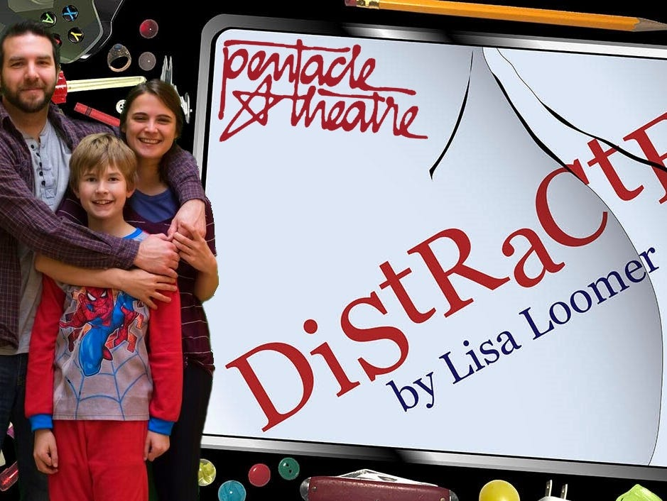"""""""Distracted"""": Ahilarious, provocative and poignant look at a modern family facing an epidemic dilemma: Are we so tuned into our 24/7 info-rich world that we've tuned out what really matters?7:30 p.m. Jan. 18, 19, 24-26, Jan. 30 to Feb. 2, Feb. 6-9; 2 p.m. Jan. 20, 27 and Feb. 3, Pentacle Theatre, 324 52nd Avenue NW, Salem.$24-29.www.pentacletheatre.org."""