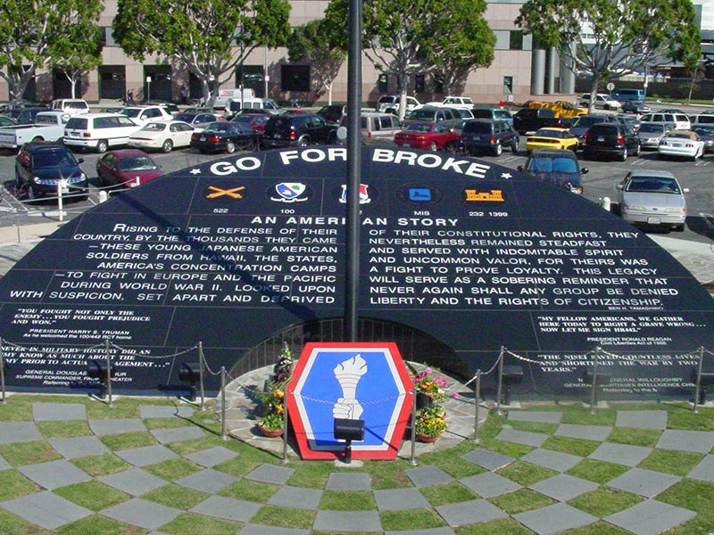 """Go For Broke Monument, Los Angeles: This monument in the Little Tokyo district honors more than 33,000 Japanese Americans who served in World War II. It takes its name from a battle cry of Japanese-American regiments, """"Go for Broke,"""" Hawaiian gambler's slang for risking everything."""