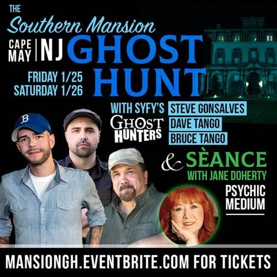 "The cast of the hit SyFy show ""Ghost Hunters"" returns to the Southern Mansion in Cape May, New Jersey for a ghost hunt on Jan. 25 and 26 starting at 5:30 p.m. The event includes a meet and greet with celebrities, a séance with psychic medium Jane Doherty and more."
