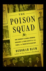 """The Poison Squad: One Chemist's Single-Minded Crusade for Food Safety at the Turn of the Twentieth Century"" by Deborah Blum"