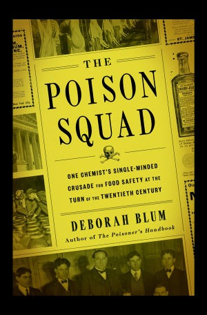 """""""The Poison Squad: One Chemist's Single-Minded Crusade for Food Safety at the Turn of the Twentieth Century"""" by Deborah Blum"""