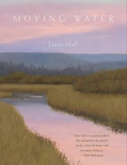 """Moving Water: An Artist's Reflections on Fly Fishing, Friendship and Family"" by Dave Hall"