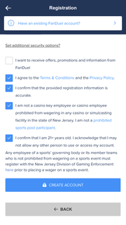 "New users joining FanDuel must confirm they are 21 years old and are not ""a casino key employee or any casino or or simulcasting facility"" in New Jersey. More fine print: ""Employees of a sports' governing body or its member teams who is not prohibited from wagering on a sports event must register with the New Jersey Division of Gaming Enforcement prior to placing a wager on a sports event."""