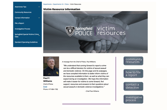 The Springfield Police Department recently unveiled a new Victim Resource page on its website. The web page provides victims with a list of community resources and a detailed explanation of the investigative process for rape and domestic violence cases.