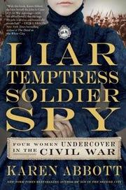 """""""Liar, Temptress, Soldier, Spy: Four Women Undercover in the Civil War"""" by Karen Abbott."""