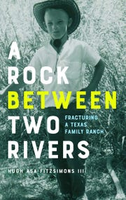 """""""A Rock Between Two Rivers: Fracturing a Texas Family Ranch,"""" by Hugh Asa Fitzsimons III"""