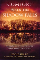 'Comfort When the Shadow Falls: Encouraging the Dying and Those Affected by Grief' by Eddie Sharp in collaboration with Cheryl Mann Bacon