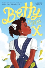 """Betty Before X,"" by Ilyasah Shabazz with Renee Watson"