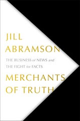 """Merchants of Truth,"" by Jill Abramson"