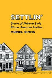 """Settlin': Stories of Madison's Early African American Families"" by Muriel Simms"