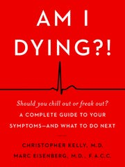 """Am I Dying?!  A Complete Guide to Your Symptoms and What to Do Nex"" by Christopher Kelly, M.D., M.S. and Marc Eisenberg, M.D., F.A.C.C."