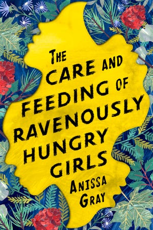 """The Care and Feeding of Ravenously Hungry Girls,"" by Anissa Gray"
