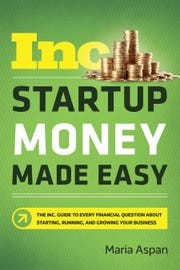 """""""Startup Money Made Easy,"""" by Maria Aspan"""