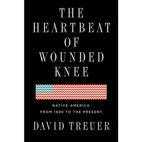 """""""The Heartbeat of Wounded Knee: Native America from 1890 to the Present"""" by David Treuer"""