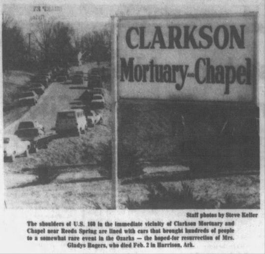 The shoulders of U.S. 160 in the immediate vicinity of Clarkson Mortuary and Chapel near Reeds Spring are lined with cars that brought hundreds of people to a somewhat rare event in the Ozarks -- the hoped-for resurrection of Mrs. Glady Rogers, who died Feb. 2 in Harrison, Arkansas.