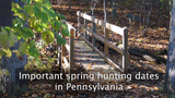 A quick overview of some important spring hunting dates in Pennsylvania.