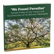 "About 200 copies of  Gerald Ensley 'We Found Paradise': Gerald Ensley on the History and Eccentricities of His Beloved Tallahassee"" remain available online."