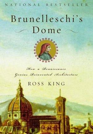 """Brunelleschi's Dome: How a Renaissance Genius Reinvented Architecture""by Ross King."