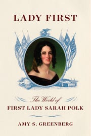 """""""Lady First: The World of First Lady Sarah Polk"""""""