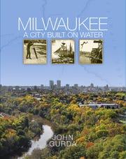 """Milwaukee: A City Built on Water"" by John Gurda"