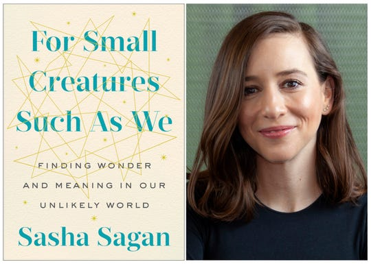 "This combination of photos released by G.P. Putnam's Sons shows a cover image for the book, ""For Small Creatures Such As We: Finding Wonder And Meaning In Our Unlikely World,"" and a portrait of author Sasha Sagan. G.P. Putnam's Sons announced Thursday that Sagan's book is coming out in October. She will share memories of her father, Carl Sagan, the famed astronomer, and explore her beliefs in the prevalence of science and the natural world. (G.P. Putnam's Sons via AP)"