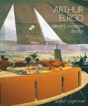 """Arthur Elrod: Desert Modern Design,"" is a new book by Adele Cygelman."
