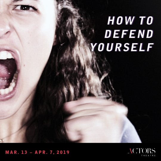 """""""How to Defend Yourself"""" will be performed during the 2019 Humana Festival of New American Plays."""