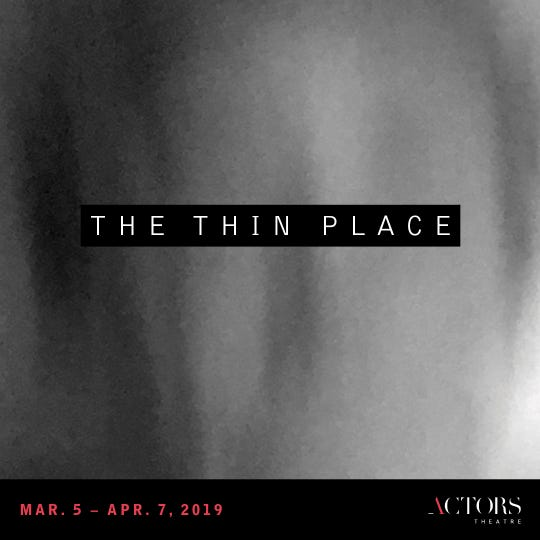 """The Thin Place"" will be performed during the 2019 Humana Festival of New American Plays"