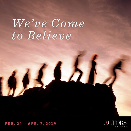 """We've Come to Believe"" will be presented during the 2019 Humana Festival of New American Play."