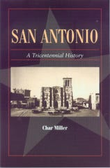 'San Antonio: A Tricentennial History' by Char Miller