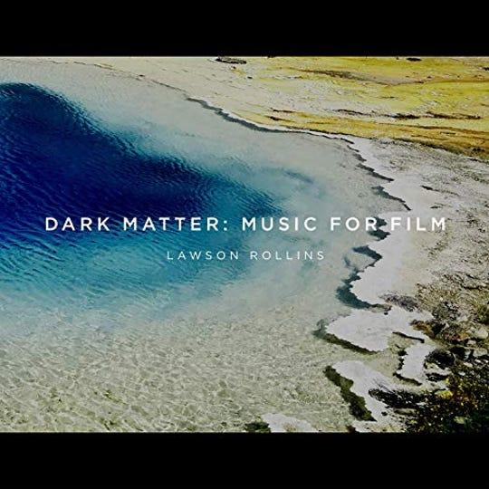 """""""Dark Matter: Music For Film"""" by Lawson Rollins"""