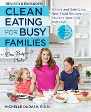 """The book """"Clean Eating For Busy Families,"""" from Michelle Dudash, R.D.N. is revised and expanded and includes new 30-minute recipes and photos."""