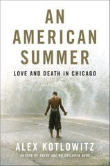 An American Summer: Love and Death in Chicago. By Alex Kotlowitz.