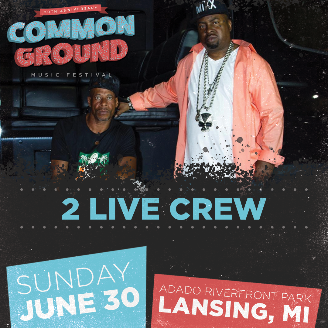2 Live Crew will perform at Lansing's Common Ground Music Festival in Lou Adado Riverfront Park.