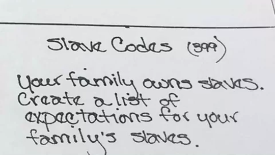 A Williamson County eighth-grade class received social studies homework to make a list of expectations for their slaves.
