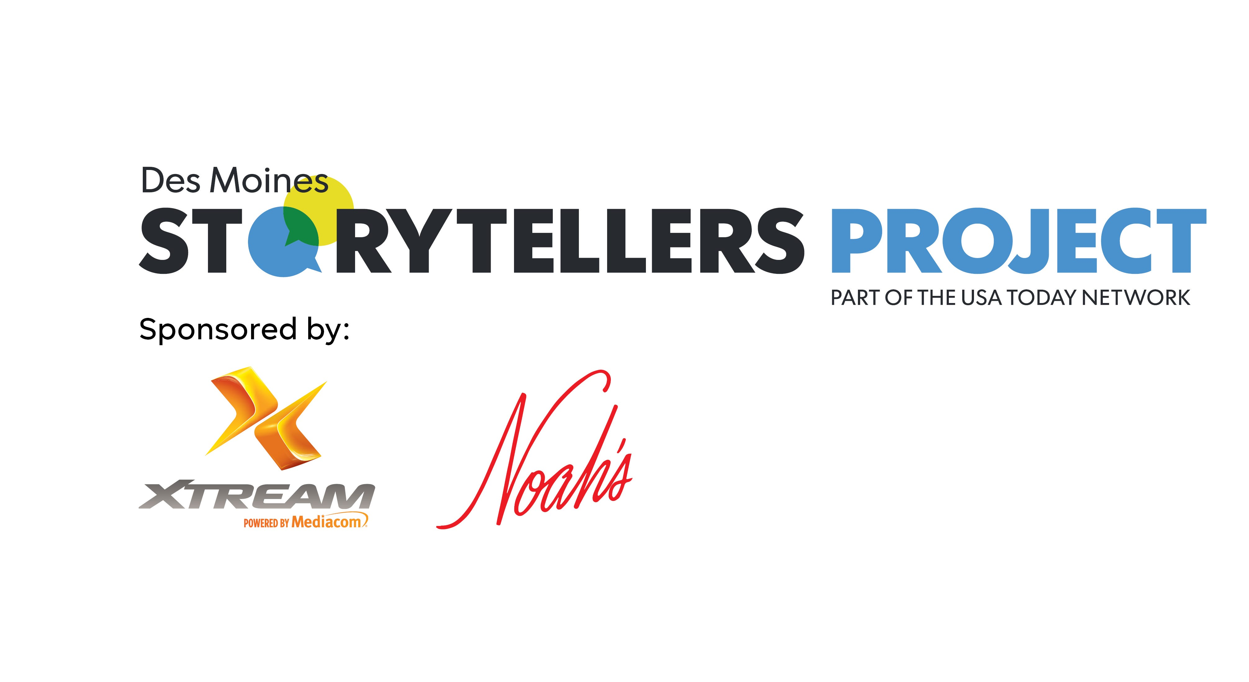 The Des Moines Storytellers Project is sponsored by Xtreme, powered by Mediacom, and Noah's Ark.