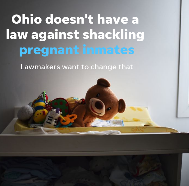 Ohio doesn't have a law against shackling pregnant inmates. Lawmakers want to change that.