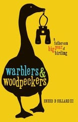 "Warblers & Woodpeckers: A Father-Son Big Year of Birding"" by Sneed B. Collard III"