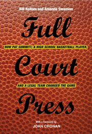 """""""Full Court Press: How Pat Summit, A High School Basketball Player, and a Legal Team Changed the Game"""""""