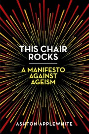 """This Chair Rocks: A Manifesto Against Ageism"" by Ashton Applewhite."