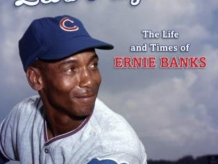 Let's Play Two: The Life and Times of Ernie Banks. By Doug Wilson. Rowman & Littlefield.