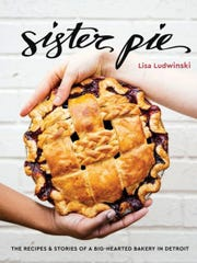 """""""Sister Pie: The Recipes and Stories of a Big-Hearted Bakery in Detroit"""" by Lisa Ludwinski"""