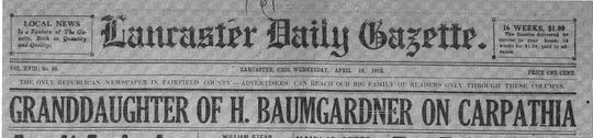 This headline appeared in the Daily Gazette on Wednesday, April 18, 1912. It was not until four days after the Titanic sank that Lancaster residents learned the Beck family had been rescued by the Carpathia.