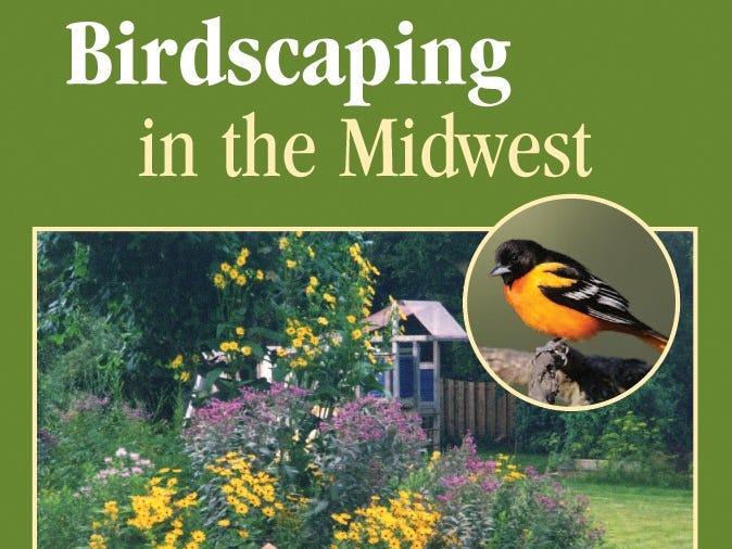 """""""Birdscaping in the Midwest"""" is an excellent local manual for attracting birds."""