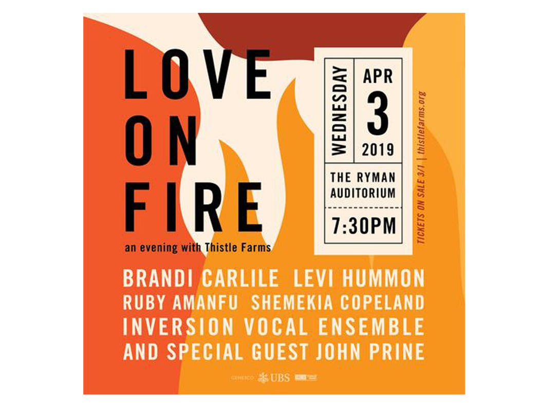 April 3LOVE ON FIRE - AN EVENING WITH THISTLE FARMS, WITH BRANDI CARLILE AND SPECIAL GUEST JOHN PRINE: 7:30 p.m. Ryman Auditorium, SOLD OUT