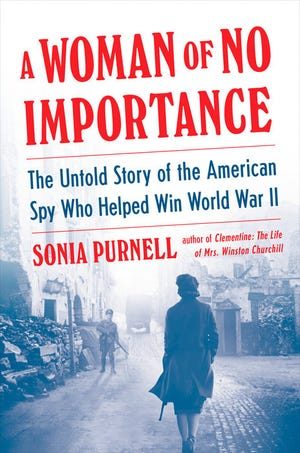 """""""A Woman of No Importance,"""" by Sonia Purnell."""