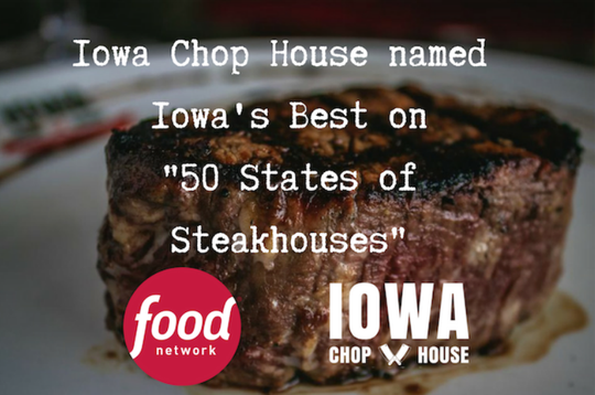 """Iowa Chop House was named Iowa's Best on Food Network's """"50 States of Steakhouses."""""""