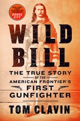 """Wild Bill: The True Story of the American Frontier's First Gunfighter"" by Tom Clavin"